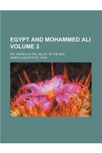 Egypt and Mohammed Ali; Or, Travels in the Valley of the Nile Volume 2