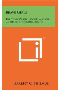 Brave Girls: The Story of Girl Scouts and Girl Guides in the Underground