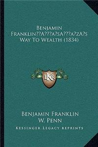 Benjamin Franklina Acentsacentsa A-Acentsa Acentss Way to Wealth (1834)
