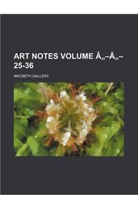 Art Notes Volume - - 25-36