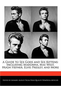 A Guide to Sex Gods and Sex Kittens: Including Madonna, Mae West, Hugh Hefner, Elvis Presley, and More