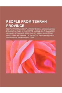 People from Tehran Province: People from Ray, People from Tehran, Muhammad Ibn Zakariya Al-Razi, Shaul Mofaz, Abdu'l-Baha, Mahmoud Hessaby
