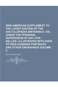 New American Supplement to the Latest Edition of the Encyclop Dia Britannica - Ed. Under the Personal Supervision of Day Otis Kellog - Illustrated wit