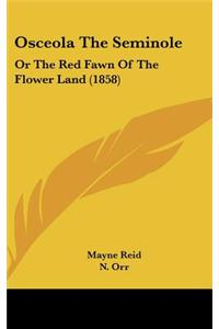 Osceola the Seminole: Or the Red Fawn of the Flower Land (1858)