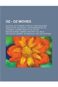 Oz - Oz Movies: Oz Plays, Oz TV Series, After Oz, Fairylogue and Radio-Plays, His Majesty, the Scarecrow of Oz, Jitterbug, Journey Bac
