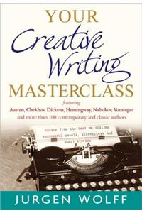 Your Creative Writing Masterclass: Advice from the Best on Writing Successful Novels, Screenplays and Short Stories