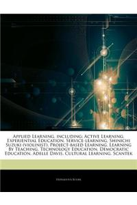 Articles on Applied Learning, Including: Active Learning, Experiential Education, Service-Learning, Shinichi Suzuki (Violinist), Project-Based Learnin