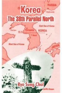 Korea: The 38th Parallel North