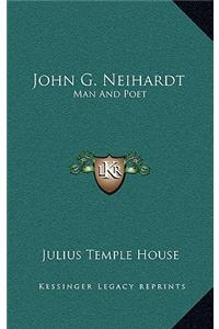 John G. Neihardt: Man and Poet