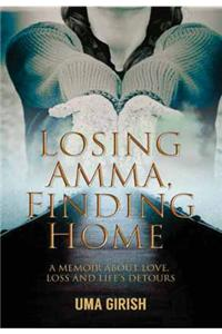 Losing Amma, Finding Home : A Memoir About Love, Loss And Life's Detours