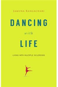 Dancing with Life : Living with Multiple Sclerosis