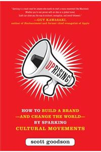 Uprising: How to Build a Brand - And Change the World - By Sparking Cultural Movements