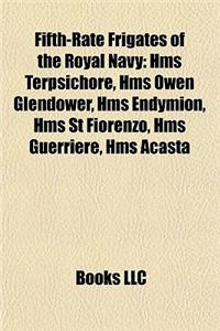 Fifth-Rate Frigates of the Royal Navy: HMS Terpsichore, HMS Owen Glendower, HMS Endymion, HMS St Fiorenzo, HMS Guerriere, HMS Acasta