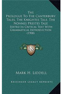 The Prologue to the Canterbury Tales, the Knightes Tale, the Nonnes Prestes Tale: Edited in Critical Text with Grammatical Introduction (1908)