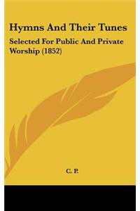 Hymns and Their Tunes: Selected for Public and Private Worship (1852)