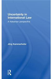 Uncertainty in International Law: A Kelsenian Perspective