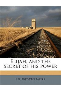 Elijah, and the Secret of His Power