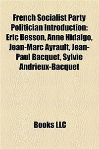 French Socialist Party Politician Introduction: Eric Besson, Anne Hidalgo, Jean-Marc Ayrault, Jean-Paul Bacquet, Sylvie Andrieux-Bacquet