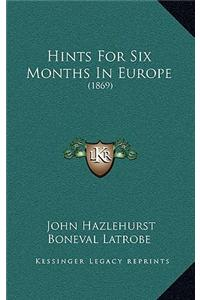 Hints for Six Months in Europe: 1869