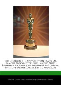 The Celebrity 411: Spotlight on Frank Oz, Famous Blockbusters Such as the Blues Brothers, an American Werewolf in London, Spies Like Us,