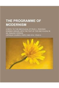 The Programme of Modernism; A Reply to the Encyclical of Pius X., Pascendi Dominici Gregis; With the Text of the Encyclical in An. English Version