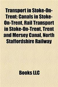 Transport in Stoke-On-Trent Transport in Stoke-On-Trent: Canals in Stoke-On-Trent, Rail Transport in Stoke-On-Trent, Canals in Stoke-On-Trent, Rail Tr