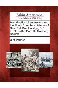 A Vindication of Secession and the South from the Strictures of REV. R.J. Breckinridge, D.D., LL.D., in the Danville Quarterly Review.