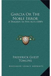Garcia or the Noble Error: A Tragedy, in Five Acts (1849)