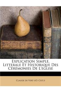 Explication Simple, Litterale Et Historique Des Ceremonies de L'Eglise
