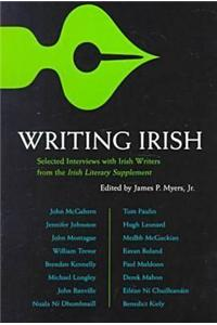 Writing Irish: Interviews with Irish Writers from the Irish Literary Supplement
