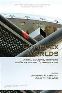 Complex Worlds: Digital Culture, Rhetoric and Professional Communication