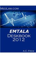 Emtala Deskbook 2012: Risk and Compliance Resources for Hospitals and Physicians