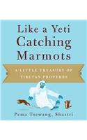 Like a Yeti Catching Marmots: A Little Treasury of Tibetan Proverbs