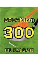 Breaking 300: The Secrets to a Powerful Golf Swing