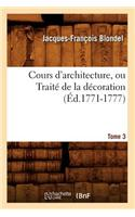 Cours D'Architecture, Ou Traite de La Decoration, Tome 3 (Ed.1771-1777)
