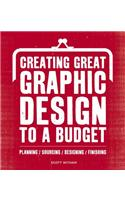 Creating Great Graphic Design to a Budget: Planning, Sourcing, Designing, Finsihing