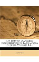 Los Jesu Tas an Lisis Documentado de La Compa a de Jes S, Volumes 1-2...