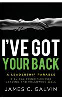 I've Got Your Back: Biblical Principles for Leading and Following Well