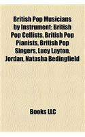 British Pop Musicians by Instrument: British Pop Cellists, British Pop Pianists, British Pop Singers, Lucy Layton, Jordan, Natasha Bedingfield