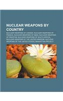 Nuclear Weapons by Country: Nuclear Weapons of Canada, Nuclear Weapons of France, Nuclear Weapons of India, Nuclear Weapons of Pakistan