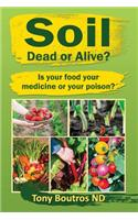 Soil Dead or Alive: Is Your Food Your Medicine or Your Poison?