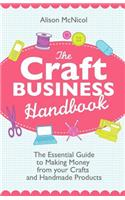 Craft Business Handbook - The Essential Guide To Making Money from Your Crafts and Handmade Products