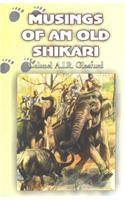 Musings of an Old Shikari: Reflections of Life and Sport in Jungle India