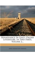 Renaissance in Italy: Italian Literature, in Two Parts, Volume 2...