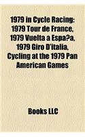 1979 in Cycle Racing: 1979 Tour de France, 1979 Vuelta a Espana, 1979 Giro D'Italia, Cycling at the 1979 Pan American Games