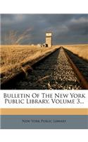 Bulletin of the New York Public Library, Volume 3...