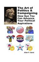 The Art of Politics & Campaigning: How Sun Tzu Can Advance Your Political Aspirations