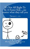 It's Not All Right to Be a Foster Kid....No Matter What They Tell You: Tweet the Books Contents