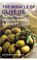 The Miracle of Olive Oil: Practical Tips for Health, Home & Beauty