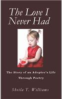 The Love I Never Had: The Story of an Adoptee's Life Through Poetry